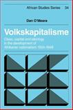 Volkskapitalisme : Class, Capital and Ideology in the Development of Afrikaner Nationalism, 1934-1948, O'Meara, Dan, 052110467X