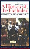 A History of the Excluded : Making Family a Refuge from State in Twentieth-Century Tanzania, Giblin, James L., 0852554672
