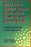 What Every Teacher Should Know about Students with Special Needs : Promoting Success in the Classroom, Pierangelo, Roger and Giuliani, George A., 087822467X