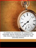 A Complete Analysis of American History, with Especial Reference to the Political Institutions of the United States, J. h. b. 1877 Schooler, 1149314672