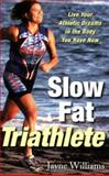 Slow Fat Triathlete, Jayne Williams, 1569244677