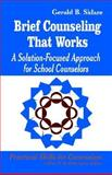 Brief Counseling That Works : A Solution-Focused Approach for School Counselors, Sklare, Gerald B., 0803964676