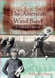 The American Wind Band, Richard K. Hansen, 1579994679