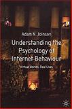 Understanding the Psychology of Internet Behaviour : Virtual Worlds, Real Lives, Joinson, Adam N., 0333984684