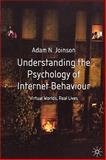Understanding the Psychology of Internet Behaviour : Virtual Worlds, Real Lives, Joinson, Adam N., 0333984684