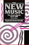 The New Music : The Avant-Garde since 1945, Brindle, Reginald Smith, 0193154684