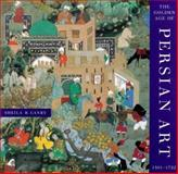 The Golden Age of Persian Art, 1501-1722, Canby, Sheila R., 0714114685