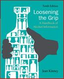 Loosening the Grip : A Handbook of Alcohol Information, Kinney, Jean, 0073404683