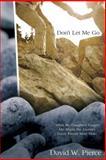 Don't Let Me Go, David Pierce, 0307444686