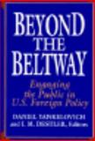 Beyond the Beltway : Engaging the Public in U. S. Foreign Policy, I. M. Destler, Daniel Yankelovich, 039396468X