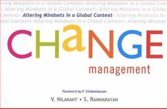Change Management : Altering Mindsets in a Global Context, Nilakant, V. and Ramnarayan, S., 0761934685