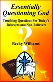 Essentially Questioning God, Becky Williams, 1495454681