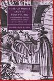 Foreign Bodies and the Body Politic : Discourses of Social Pathology in Early Modern England, Harris, Jonathan Gil, 052103468X