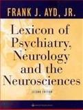 Lexicon of Psychiatry, Neurology, and the Neurosciences, Ayd, Frank J., Jr., 0781724686