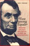 First among Equals : Abraham Lincoln's Reputation During His Administration, Trefousse, Hans L., 0823224686