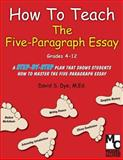 How to Teach the Five-Paragraph Essay, David Dye, 0976614685