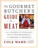 The Gourmet Butcher's Guide to Meat, Cole  Ward and Karen Coshof, 1603584684