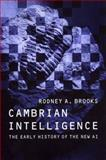 Cambrian Intelligence : The Early History of the New AI, Brooks, Rodney A., 0262024683