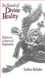 In Search of Divine Reality : Science as a Source of Inspiration, Schafer, Lothar, 1557284687