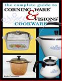 The Complete Guide to Corning Ware and Visions Cookware, Kyle Coroneos, 1574324683