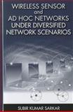 Wireless Sensor and Ad Hoc Networks under Diversified Network Scenarios, Sarkar, Subir Kumar, 1608074684