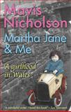 Martha Jane and Me : A Girlhood in Wales, Nicholson, Mavis, 1854114689