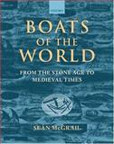 Boats of the World : From the Stone Age to Medieval Times, McGrail, Sean, 0198144687