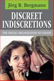 Discreet Indiscretions : The Social Organization of Gossip, Bergmann, Jorg R. and Bednarz, John, Jr., 020230468X