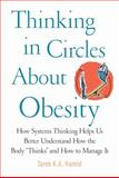 Thinking in Circles About Obesity : Applying Systems Thinking to Weight Management, Hamid, Tarek K. A., 0387094687