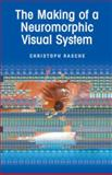 The Making of a Neuromorphic Visual System, Rasche, Christoph, 0387234683