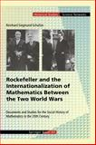 Rockefeller and the Internationalization of Mathematics Between the Two World Wars : Documents and Studies for the Social History of Mathematics in the 20th Century, Siegmund-Schultze, Reinhard, 3764364688