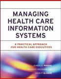 Managing Health Care Information Systems : A Practical Approach for Health Care Executives, Wager, Karen A. and Lee, Frances Wickham, 0787974684