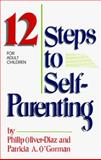 The 12 Steps to Self-Parenting for Adult Children, Patricia A. O'Gorman and Philip Oliver-Diaz, 0932194680