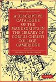 A Descriptive Catalogue of the Manuscripts in the Library of Corpus Christi College, Cambridge, James, M. R., 1108004687