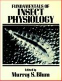 Fundamentals of Insect Physiology, Blum, Murray S., 0471054682
