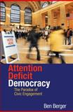 Attention-Deficit Democracy - The Paradox of Civic Engagement, Berger, Benjamin, 0691144680