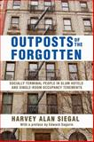 Outposts of the Forgotten : Socially Terminal People in Slum Hotels and Single Occupancy Tenements, Siegal, Harvey Alan, 1412854687