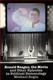 Ronald Reagan the Movie : And Other Episodes in Political Demonology, Rogin, Michael P., 0520064690