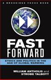 Fast Forward : Ethics and Politics in the Age of Global Warming, Antholis, William and Talbott, Strobe, 0815704690