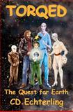 Torqed: the Quest for Earth, C. Echterling, 1475284691