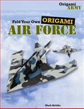 Fold Your Own Origami Air Force, Mark Bolitho, 1477714693