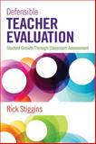 Defensible Teacher Evaluation : Student Growth Through Classroom Assessment, Stiggins, Richard (Rick) J. (John), 148334469X