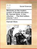 Strictures on the Modern System of Female Education by Hannah More in Two Volumes the Third Edition Volume 1 Of, Hannah More, 1170494692