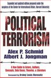 Political Terrorism : A New Guide to Actors, Authors, Concepts, Data Bases, Theories, and Literature, Schmid, Alex Peter and Jongman, A. J., 1412804698