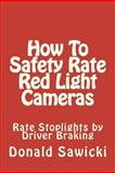 How to Safety Rate Red Light Cameras, Donald Sawicki, 1461174694