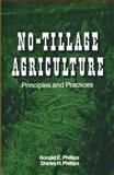 No-Tillage Agriculture : Principles and Practices, Phillips, Ronald E. and Phillips, Shirley H., 1468414690
