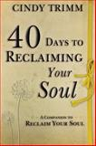 40 Days to Reclaiming Your Soul, Cindy Trimm, 076840469X