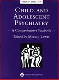 Child and Adolescent Psychiatry : A Comprehensive Textbook, Lewis, Melvin, 0781724694