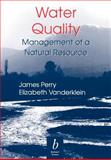 Water Quality : Management of a Natural Resource, Perry, Jim and Vanderklein, Elizabeth Leigh, 0865424691