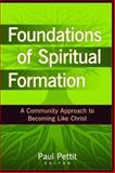 Foundations of Spiritual Formation : A Community Approach to Becoming Like Christ, Pettit, Paul, 0825434696